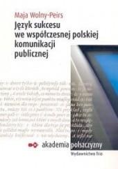 Okładka książki Język sukcesu we współczesnej polskiej komunikacji publicznej. Maja Wolny