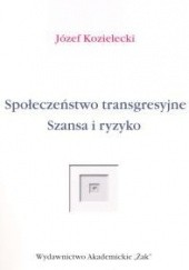Okładka książki Społeczeństwo transgresyjne. Szansa i ryzyko Józef Kozielecki
