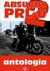 Okładka książki Absurdy PRL-u 2. Antologia Marcin Rychlewski