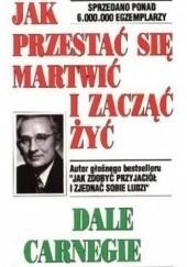 Okładka książki Jak przestać się martwić i zacząć żyć Dale Carnegie