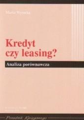 Okładka książki Kredyt czy leasinga Analiza porównawcza Marta Wysocka