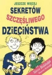 Okładka książki Jeszcze więcej sekretów szczęśliwego dzieciństwa Steve Biddulph
