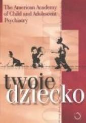 Okładka książki Twoje dziecko praca zbiorowa,David B. Pruitt