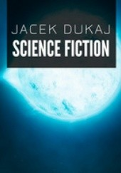 Okładka książki Science Fiction Jacek Dukaj