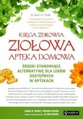 Okładka książki Księga zdrowia. Ziołowa apteka domowa Linda White Foster Steven,Linda White,Steven Foster