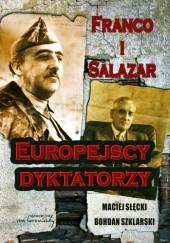 Okładka książki Franco i Salazar. Europejscy dyktatorzy Bohdan Szklarski,Maciej Słęcki