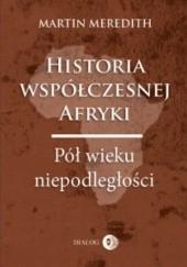 Okładka książki Historia współczesnej Afryki. Pół wieku niepodległości Martin Meredith
