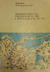 Okładka książki Osadnictwo na Żuławach w XIII i początkach XIV w. Wiesław Długokęcki