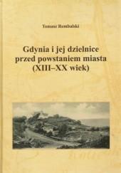 Okładka książki Gdynia i jej dzielnice przed powstaniem miasta (XIII-XX w.) Tomasz Rembalski