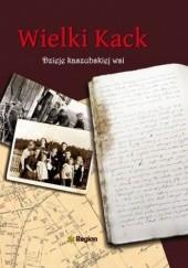 Okładka książki Wielki Kack: dzieje kaszubskiej wsi Tomasz Rembalski,Dariusz Małszycki,Zofia Żywicka