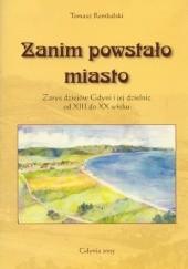 Okładka książki Zanim powstało miasto: zarys dziejów Gdyni i jej dzielnic od XIII do XX w. Tomasz Rembalski