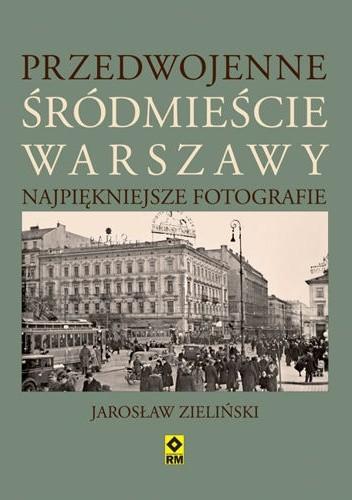 Okładka książki Przedwojenne śródmieście Warszawy Jarosław Zieliński
