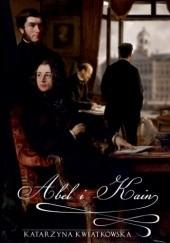 Okładka książki Abel i Kain Katarzyna Kwiatkowska