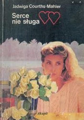 Okładka książki Serce nie sługa Jadwiga Courths-Mahler