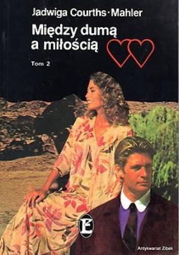Okładka książki Między dumą a miłością t.1 i t.2. Jadwiga Courths-Mahler