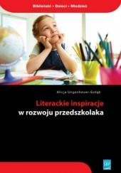 Okładka książki Literackie inspiracje w rozwoju przedszkolaka Alicja Ungeheuer-Gołąb