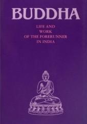 Okładka książki Buddha: Life and work of the Forerunner in India autor nieznany