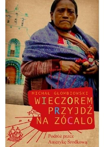 Okładka książki Wieczorem przyjdź na zócalo Michał Głombiowski