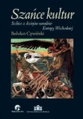 Okładka książki Szańce kultur. Szkice z dziejów narodów Europy Wschodniej Bohdan Cywiński