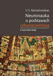 Okładka książki Neuronauka o podstawach człowieczeństwa Vilayanur Ramachandran