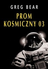 Okładka książki Prom kosmiczny 03 Greg Bear