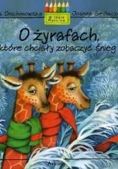 Okładka książki O żyrafach które chciały zobaczyć śnieg Anna Onichimowska