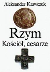 Okładka książki Rzym, Kościół, cesarze Aleksander Krawczuk