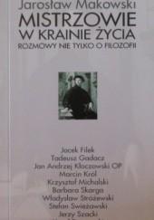 Okładka książki Mistrzowie w krainie życia. Rozmowy nie tylko o filozofii Jarosław Makowski