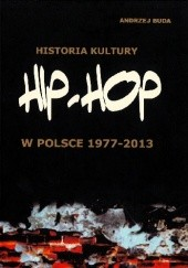 Okładka książki Historia kultury hip hop w Polsce 1977-2013 Andrzej Buda