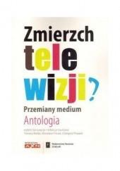Okładka książki Zmierzch telewizji? Przemiany medium. Antologia Mirosław Filiciak,Grzegorz Ptaszek,Tomasz Bielak