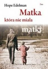 Okładka książki Matka, która nie miała matki Hope Edelman