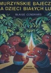 Okładka książki Murzyńskie bajeczki dla dzieci białych ludzi Blaise Cendrars