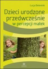 Okładka książki Dzieci urodzone przedwcześnie w percepcjo matek Łucja Bieleninik