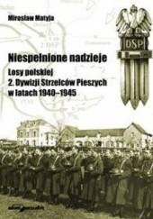 Okładka książki Niespełnione nadzieje. Losy polskiej 2. Dywizji Strzelców Pieszych w latach 1940-1945 Mirosław Matyja