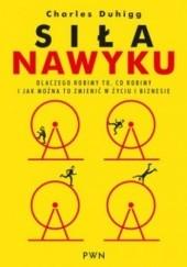 Okładka książki Siła nawyku. Dlaczego robimy to, co robimy i jak można to zmienić w życiu i biznesie Charles Duhigg