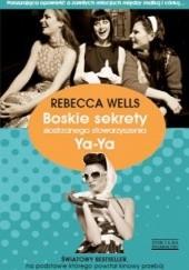 Okładka książki Boskie sekrety siostrzanego stowarzyszenia Ya-Ya Rebecca Wells