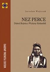 Okładka książki Nez Perce. Dzieci Kojota z Wyżyny Kolumbii Jarosław Wojtczak