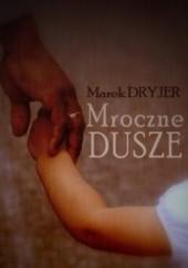 Okładka książki Mroczne dusze Marek Dryjer