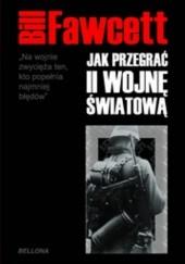 Okładka książki Jak przegrać II wojnę światową