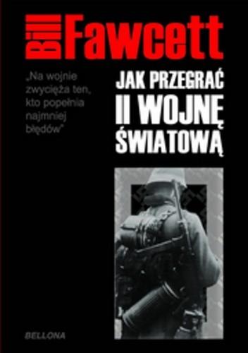 Okładka książki Jak przegrać II wojnę światową Bill Fawcett