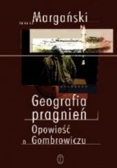Okładka książki Geografia pragnień. Opowieść o Gombrowiczu Janusz Margański