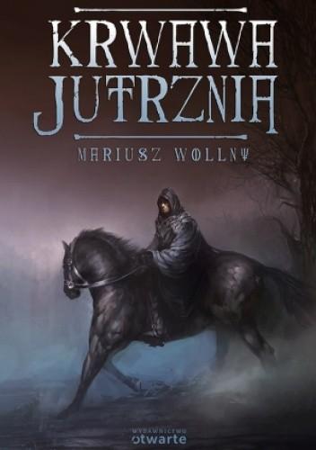 Okładka książki Krwawa jutrznia Mariusz Wollny