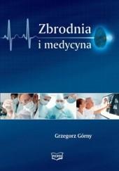 Okładka książki Zbrodnia i medycyna Grzegorz Górny