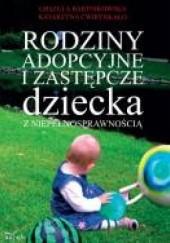 Okładka książki Rodziny adopcyjne i zastępcze dziecka z niepełnosprawnością Urszula Bartnikowska