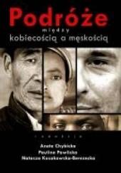 Okładka książki Podróże między kobiecością a męskością Aneta Chybicka,Natasza Kosakowska-Berezecka,Paulina Pawlicka