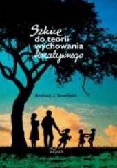 Okładka książki Szkice do teorii wychowania kreatywnego Andrzej Sowiński