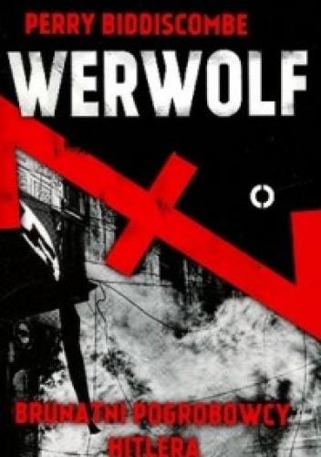Okładka książki Werwolf. Brunatni pogrobowcy Hitlera Perry Biddiscombe