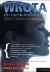 Okładka książki Wrota do nieświadomości. Odkryj tajemnice autohipnozy Kevin Hogan,Mary Lee Labay