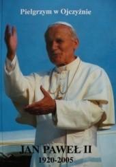 Okładka książki Jan Paweł II 1920-2005. Pielgrzym w Ojczyźnie ks. Grzegorz Piotrowicz,Jerzy S. Kowalski