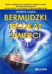 Okładka książki Bermudzki trójkąt śmierci. Henryk Mąka